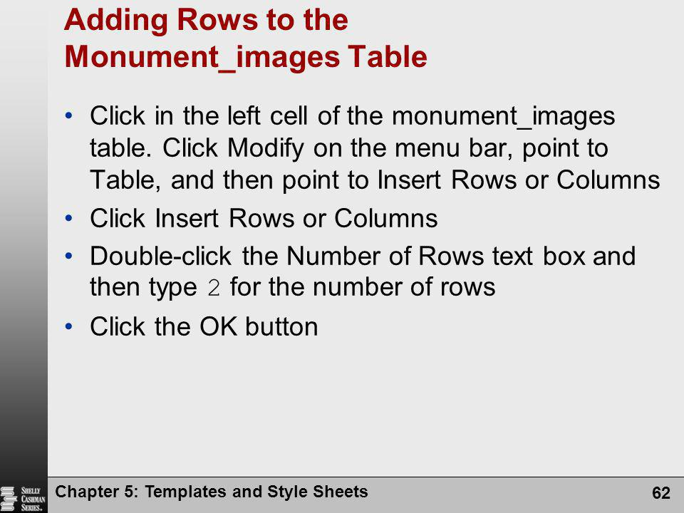 Chapter 5: Templates and Style Sheets 62 Adding Rows to the Monument_images Table Click in the left cell of the monument_images table.