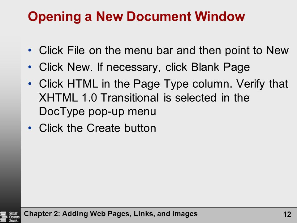 Chapter 2: Adding Web Pages, Links, and Images 12 Opening a New Document Window Click File on the menu bar and then point to New Click New.