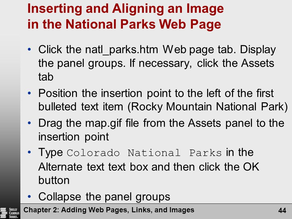 Chapter 2: Adding Web Pages, Links, and Images 44 Inserting and Aligning an Image in the National Parks Web Page Click the natl_parks.htm Web page tab.