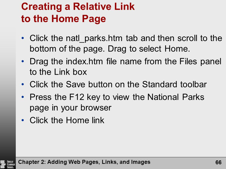 Chapter 2: Adding Web Pages, Links, and Images 66 Creating a Relative Link to the Home Page Click the natl_parks.htm tab and then scroll to the bottom of the page.