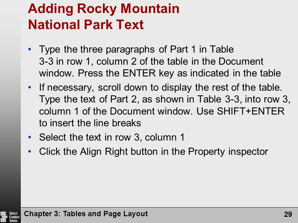 Chapter 3: Tables and Page Layout 29 Adding Rocky Mountain National Park Text Type the three paragraphs of Part 1 in Table 3-3 in row 1, column 2 of the table in the Document window.