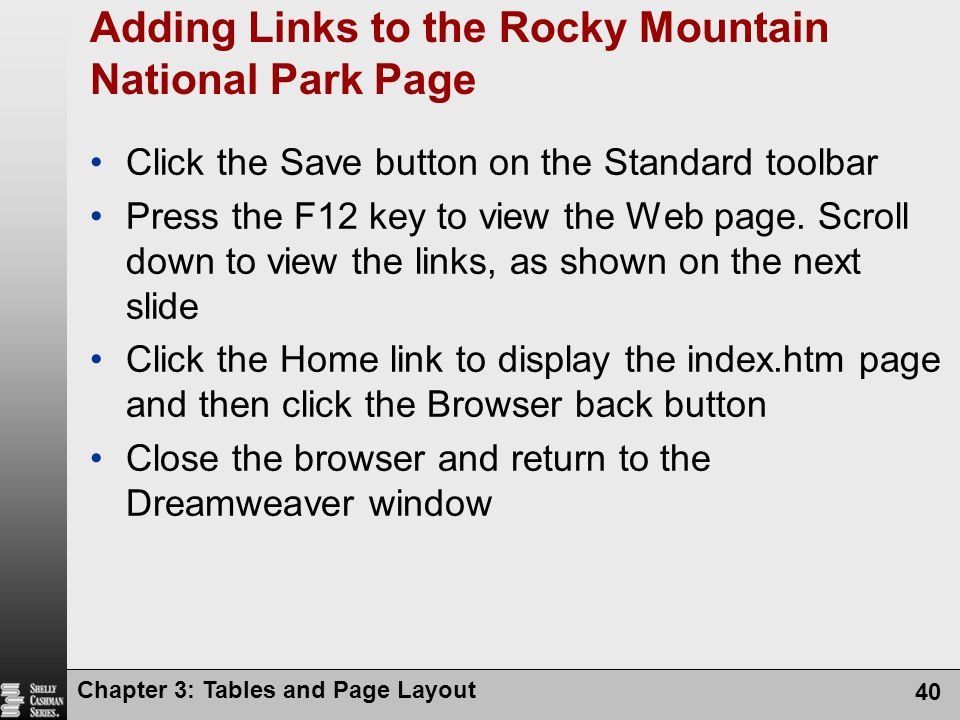 Chapter 3: Tables and Page Layout 40 Adding Links to the Rocky Mountain National Park Page Click the Save button on the Standard toolbar Press the F12 key to view the Web page.