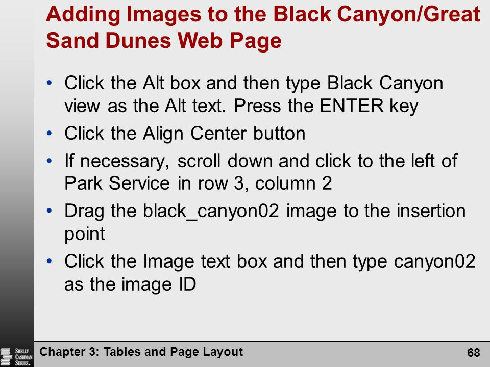 Chapter 3: Tables and Page Layout 68 Adding Images to the Black Canyon/Great Sand Dunes Web Page Click the Alt box and then type Black Canyon view as the Alt text.