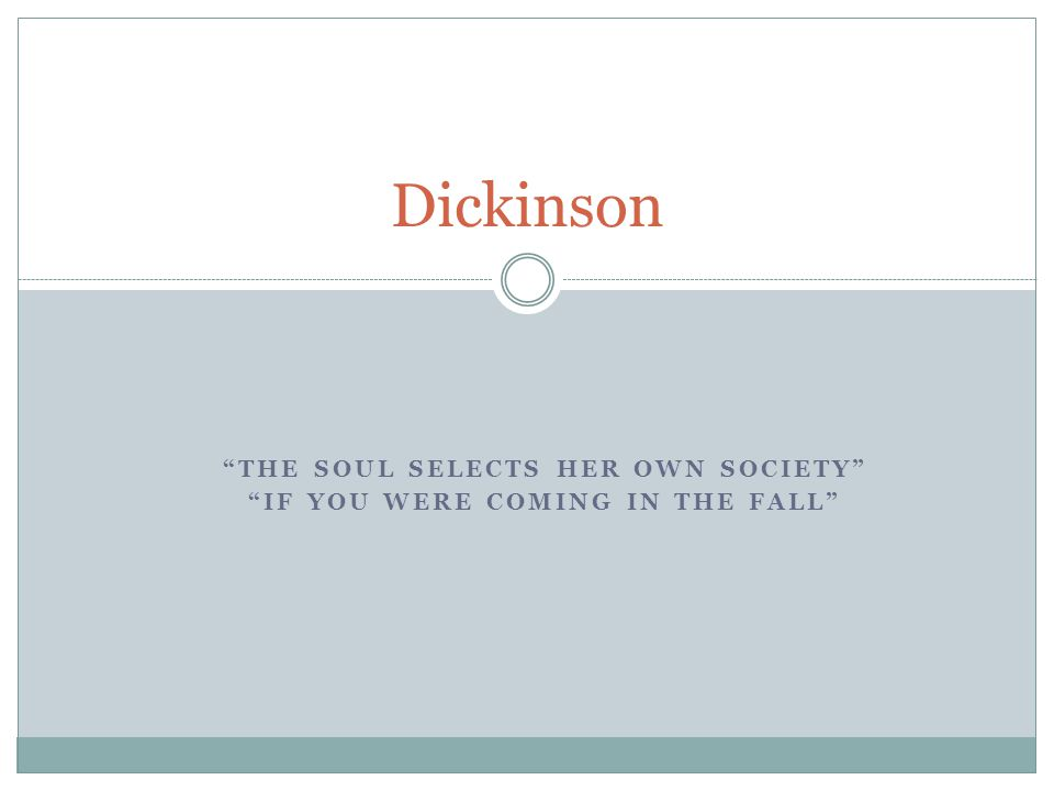 """THE SOUL SELECTS HER OWN SOCIETY"" ""IF YOU WERE COMING IN THE FALL"" Dickinson"