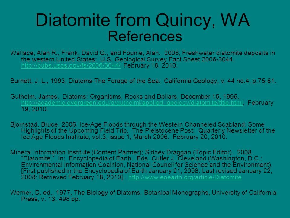Diatomite from Quincy, WA References Wallace, Alan R., Frank, David G., and Founie, Alan. 2006, Freshwater diatomite deposits in the western United St