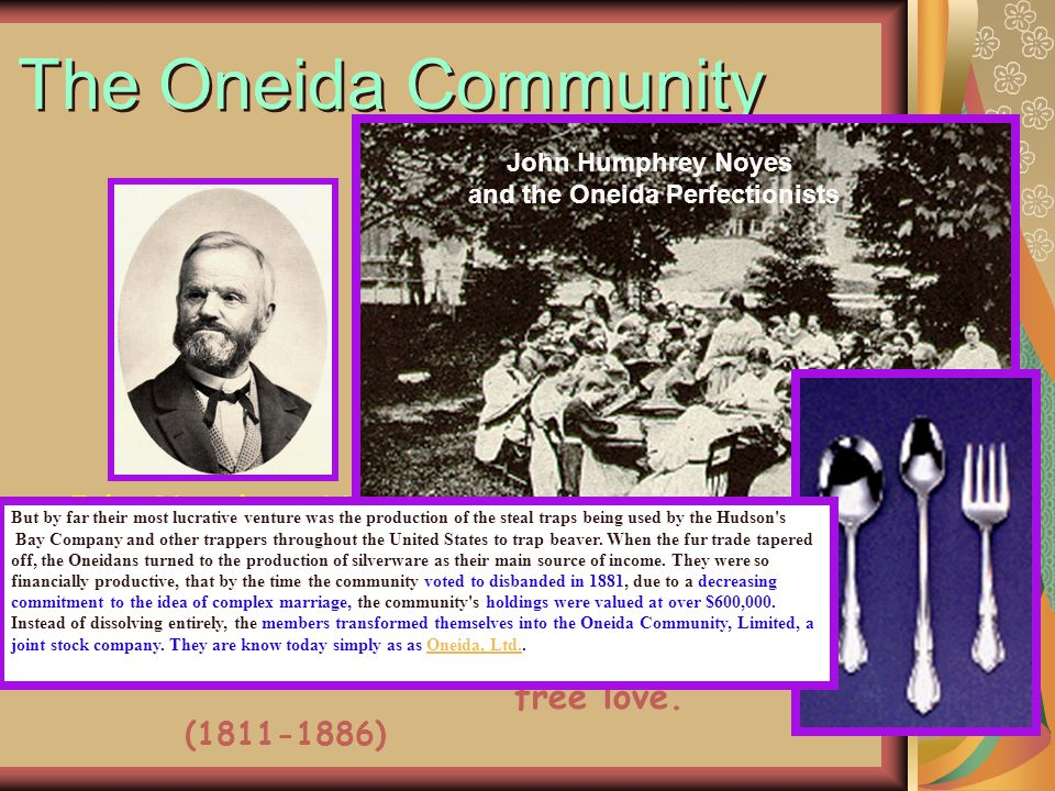The Oneida Community New York, 1848 New York The Oneida Community New York, 1848 New York John Humphrey Noyes escaped prosecution for adultery, by fle
