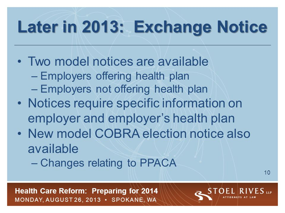 Health Care Reform: Preparing for 2014 MONDAY, AUGUST 26, 2013 SPOKANE, WA 10 Later in 2013: Exchange Notice Two model notices are available –Employer