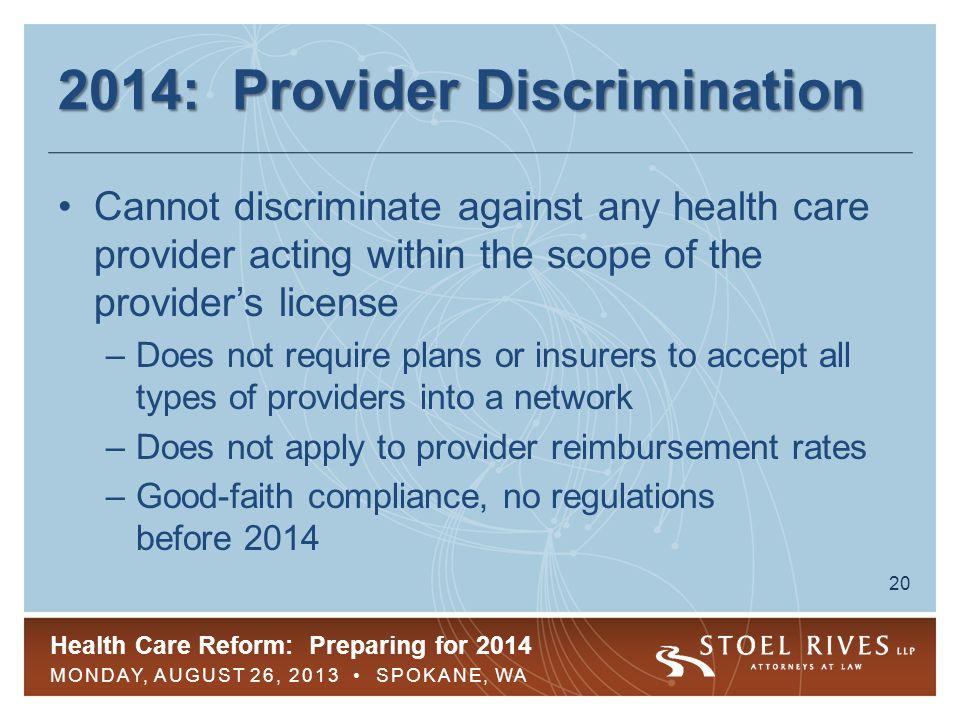 Health Care Reform: Preparing for 2014 MONDAY, AUGUST 26, 2013 SPOKANE, WA 20 2014: Provider Discrimination Cannot discriminate against any health car