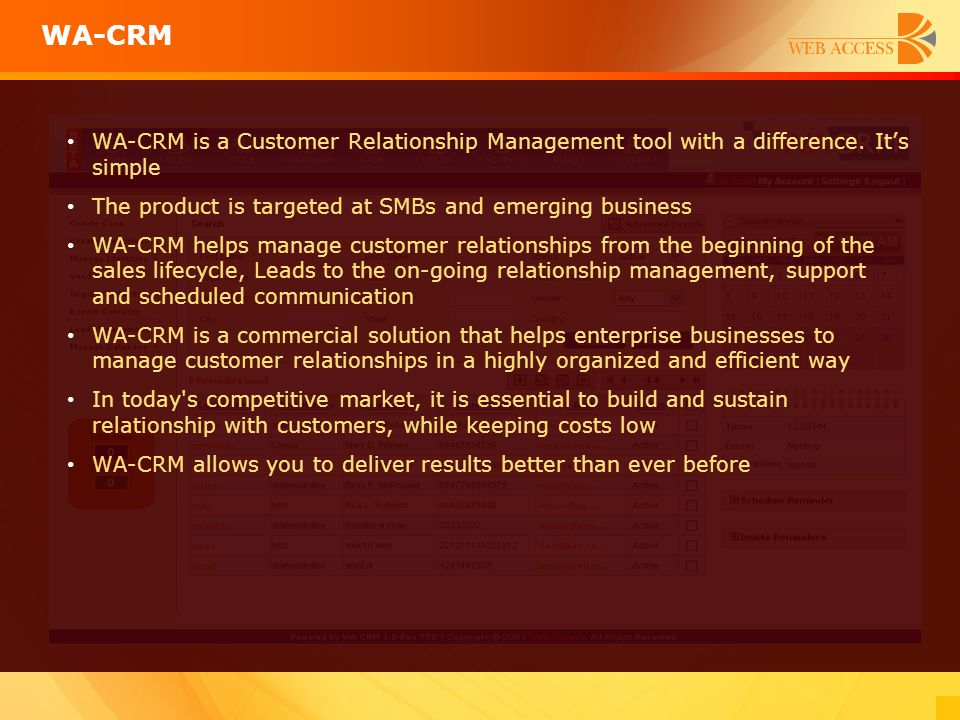 WA-CRM is a Customer Relationship Management tool with a difference. It's simple The product is targeted at SMBs and emerging business WA-CRM helps ma