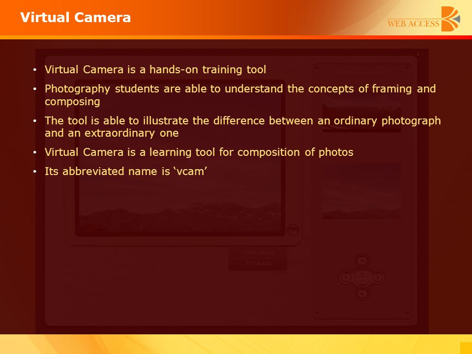 Virtual Camera Virtual Camera is a hands-on training tool Photography students are able to understand the concepts of framing and composing The tool i