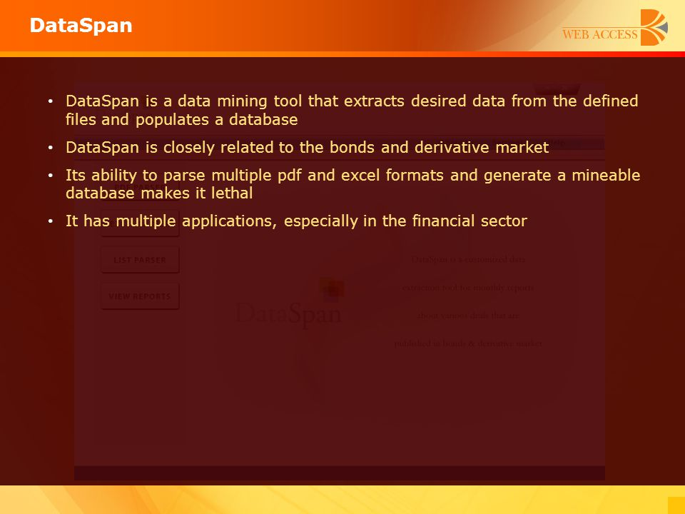 DataSpan DataSpan is a data mining tool that extracts desired data from the defined files and populates a database DataSpan is closely related to the