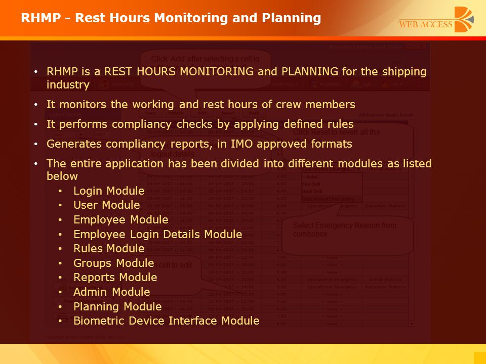 RHMP is a REST HOURS MONITORING and PLANNING for the shipping industry It monitors the working and rest hours of crew members It performs compliancy c
