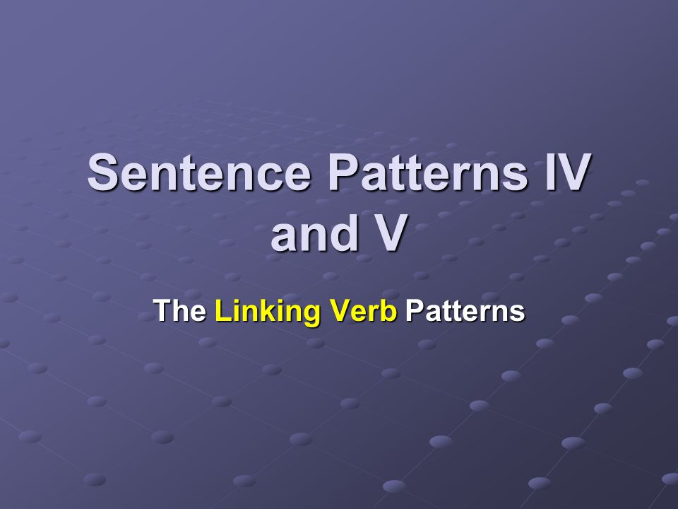 Sentence Pattern IV IV— NP V-lnk ADJ This is similar to what pattern.