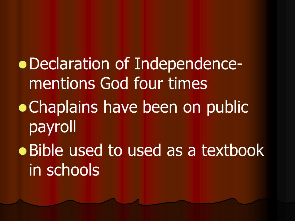Declaration of Independence- mentions God four times Chaplains have been on public payroll Bible used to used as a textbook in schools