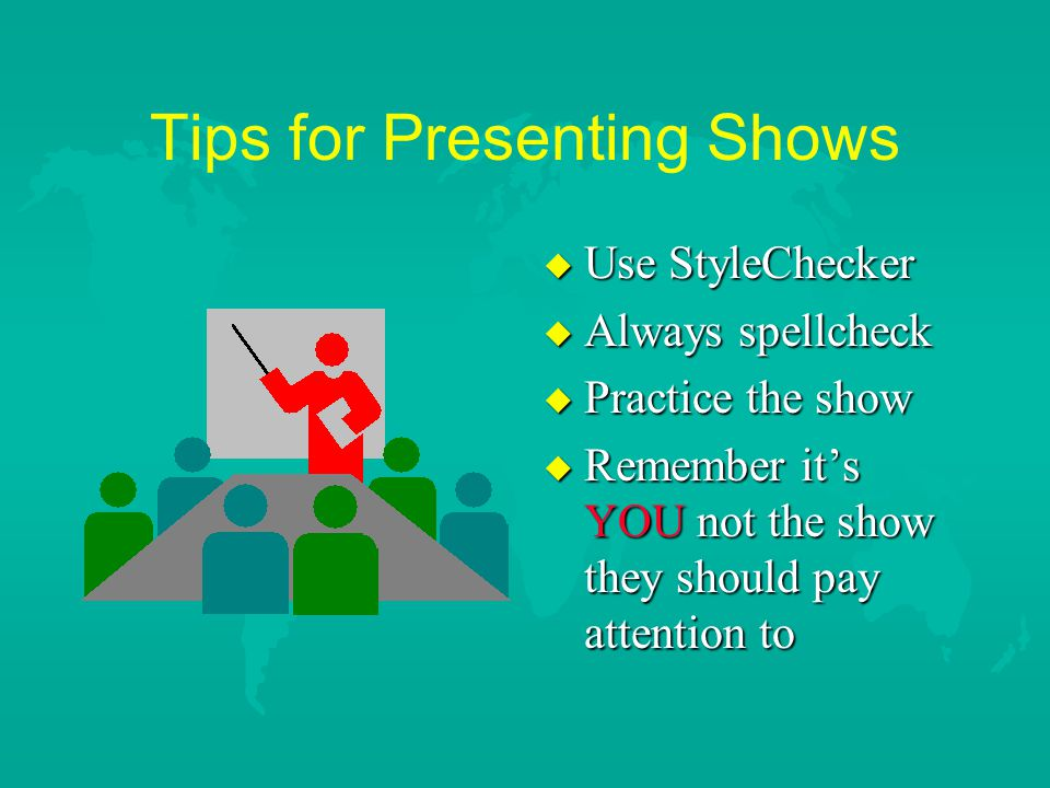 Tips for Presenting Shows u Stop for discussion if appropriate u Use other media as well –overheads, handouts, blackboard u Provide handouts to audien