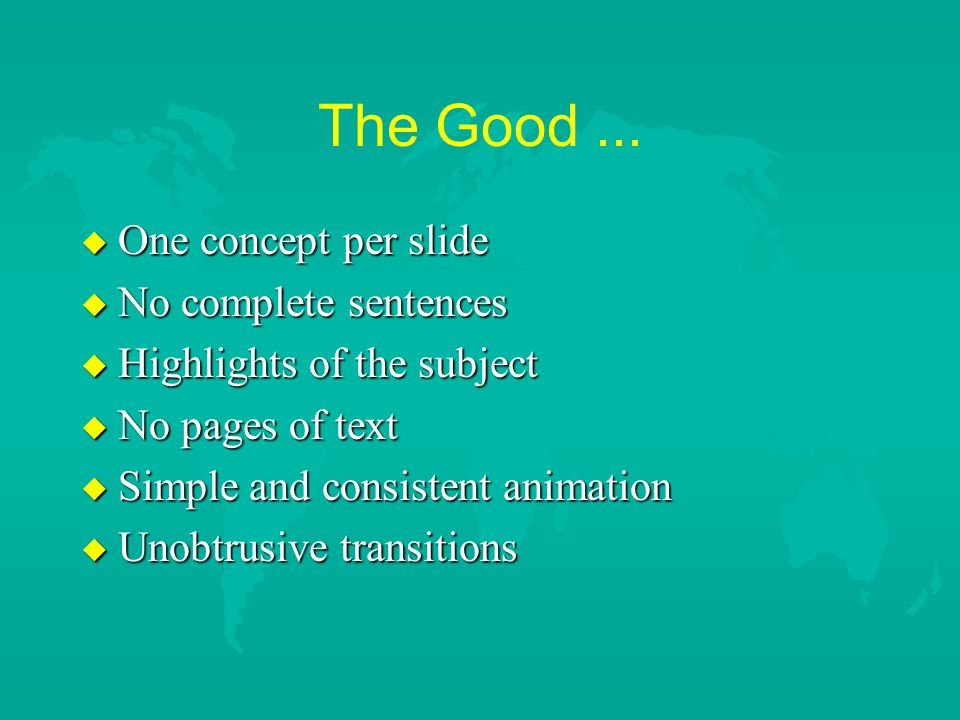 """The Good … u Constant color scheme u 5 to 7 words per line u 5 to 7 bullets per page u No clutter u Skip """"a"""", """"an"""", """"the"""" where possible"""