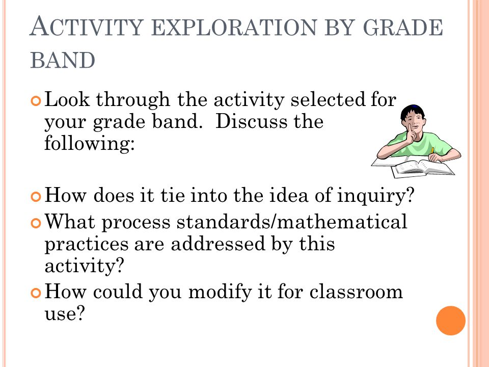 A CTIVITY EXPLORATION BY GRADE BAND Look through the activity selected for your grade band.