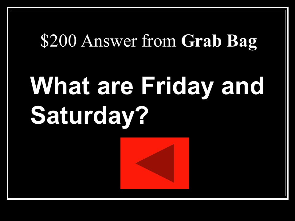 $200 Question from Grab Bag These are the two days of the week on which the play's action occurs