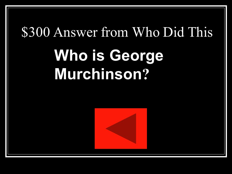 $300 Answer from Who Did This Who is George Murchinson ?