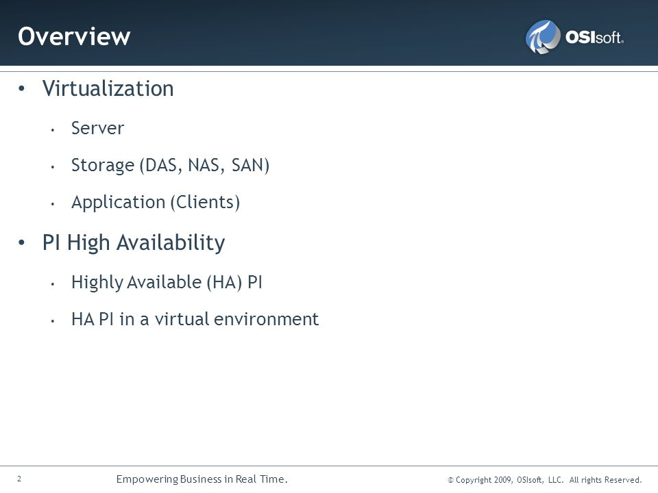 2 Empowering Business in Real Time. © Copyright 2009, OSIsoft, LLC. All rights Reserved. Overview Virtualization Server Storage (DAS, NAS, SAN) Applic