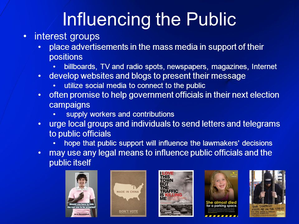interest groups place advertisements in the mass media in support of their positions billboards, TV and radio spots, newspapers, magazines, Internet d