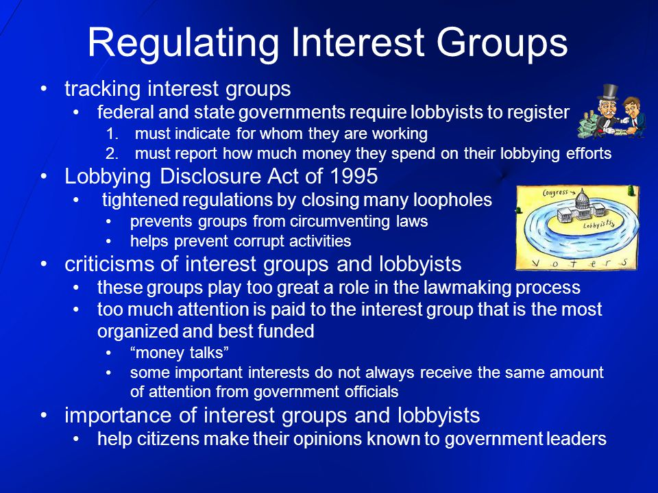 Regulating Interest Groups tracking interest groups federal and state governments require lobbyists to register 1.