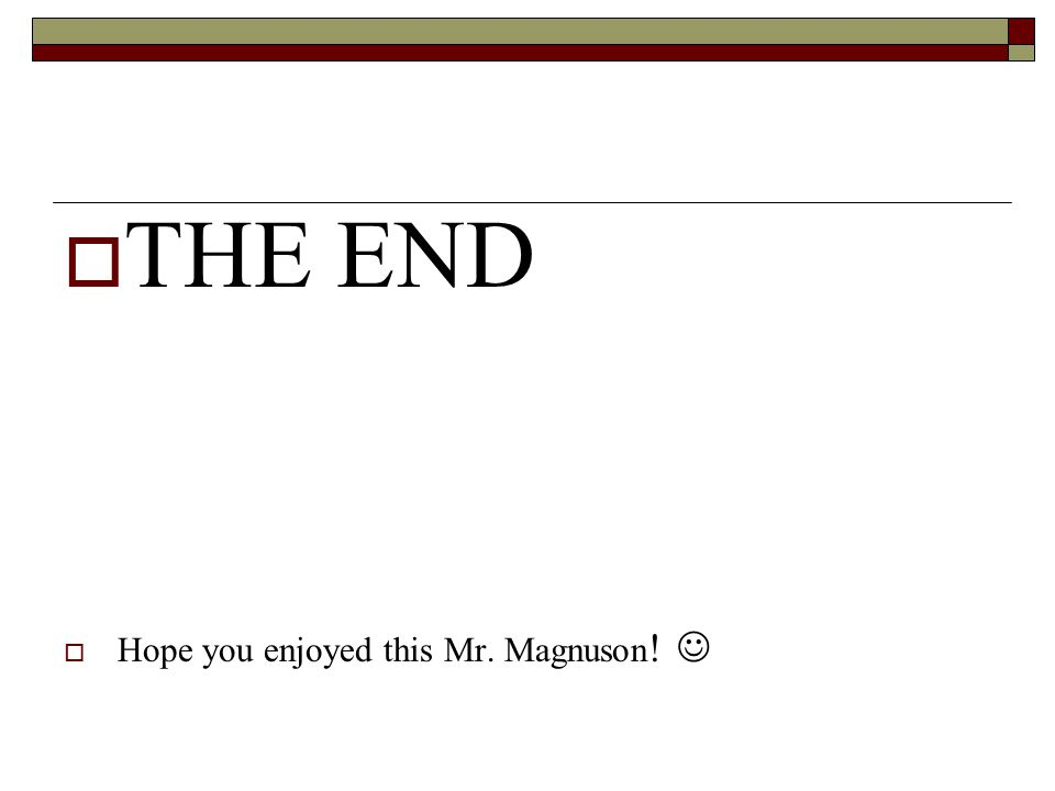  THE END  Hope you enjoyed this Mr. Magnuson !