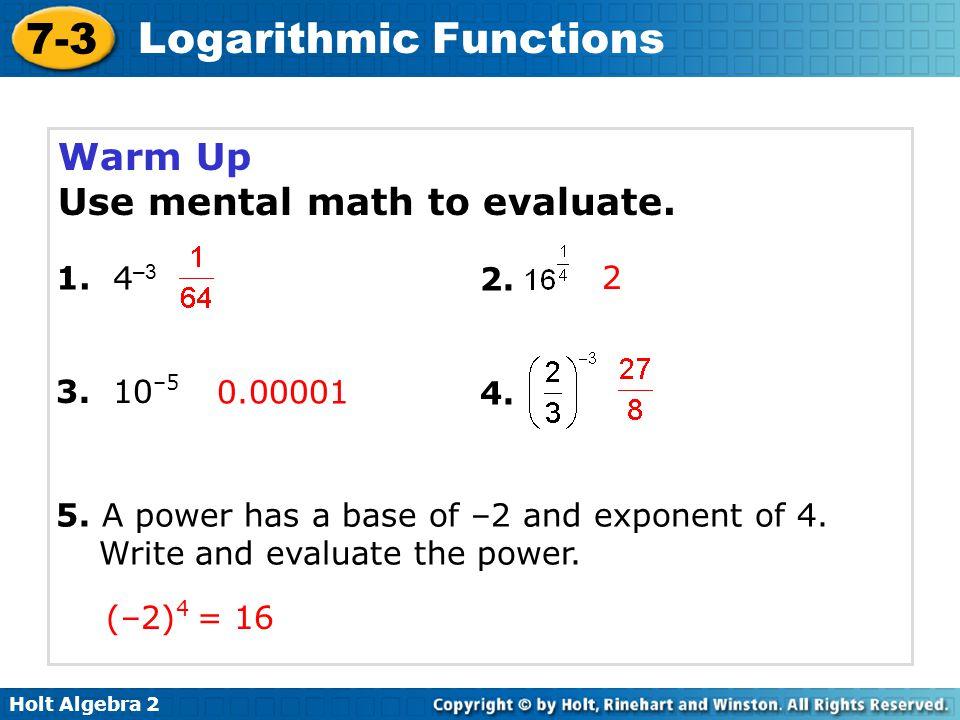 Holt Algebra 2 7-3 Logarithmic Functions 6.