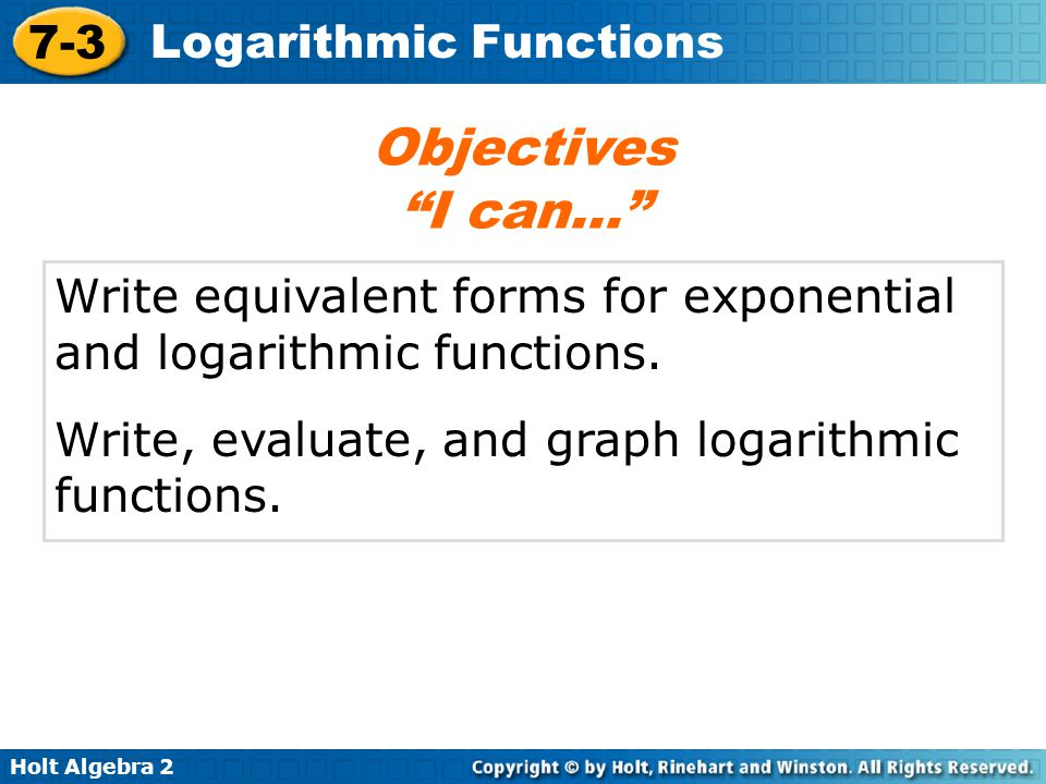 Holt Algebra 2 7-3 Logarithmic Functions logarithm common logarithm logarithmic function Vocabulary