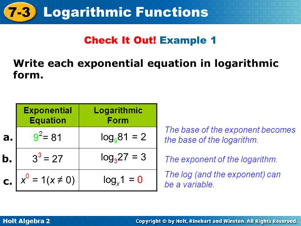 Holt Algebra 2 7-3 Logarithmic Functions Use the x-values {–2, –1, 0, 1, 2}.