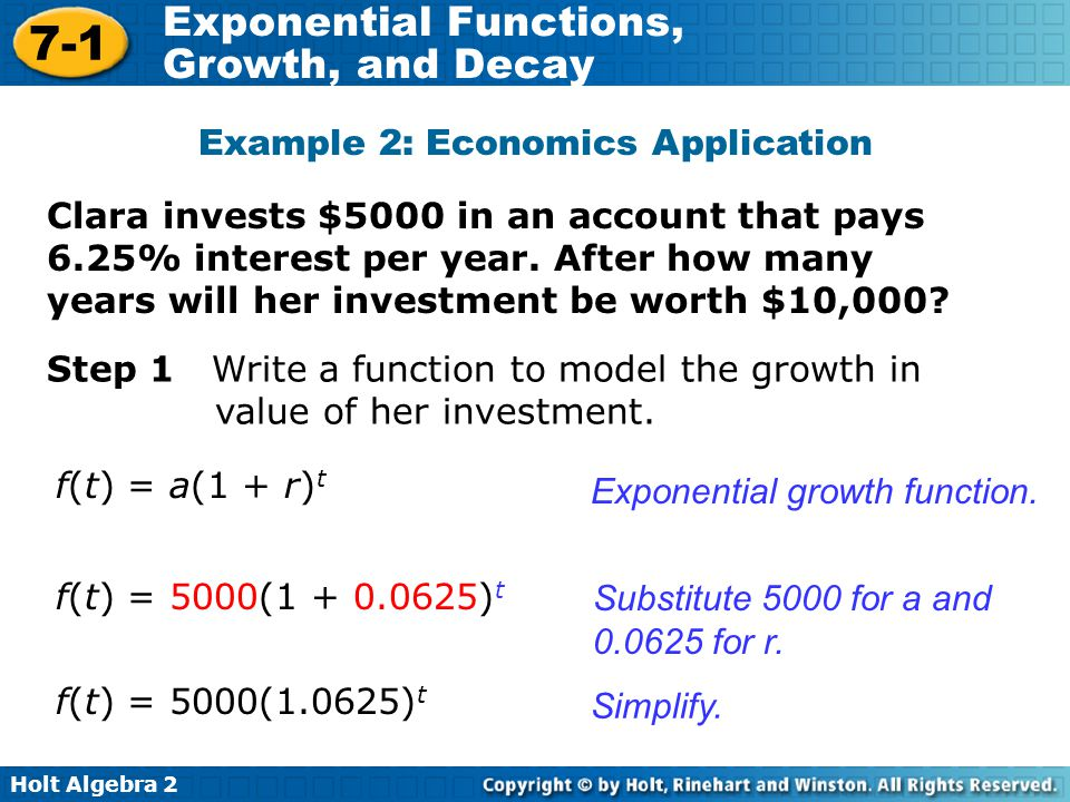 Holt Algebra 2 7-1 Exponential Functions, Growth, and Decay Clara invests $5000 in an account that pays 6.25% interest per year.