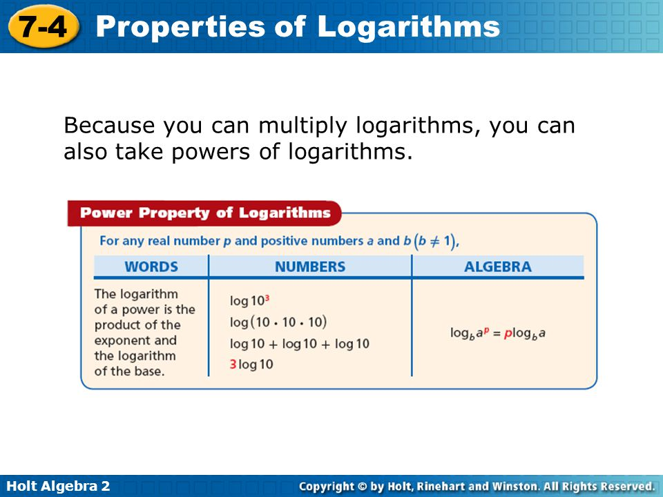 Holt Algebra 2 7-4 Properties of Logarithms Express as a product.