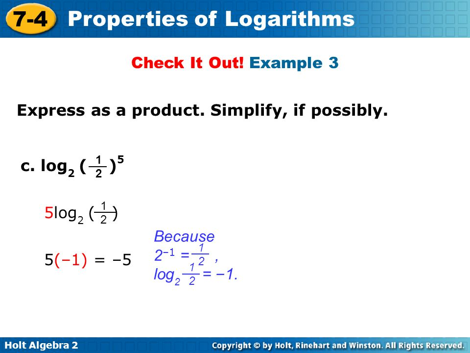 Holt Algebra 2 7-4 Properties of Logarithms Exponential and logarithmic operations undo each other since they are inverse operations.