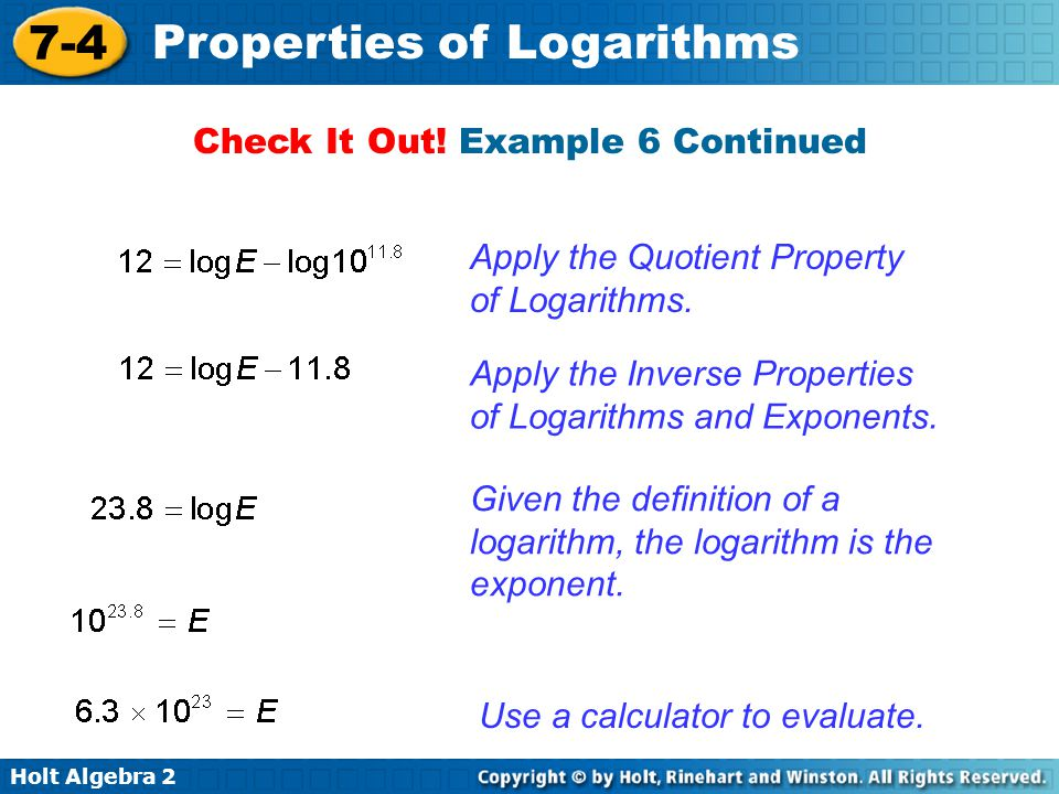 Holt Algebra 2 7-4 Properties of Logarithms The magnitude of the second earthquake was 6.3  10 23 ergs.