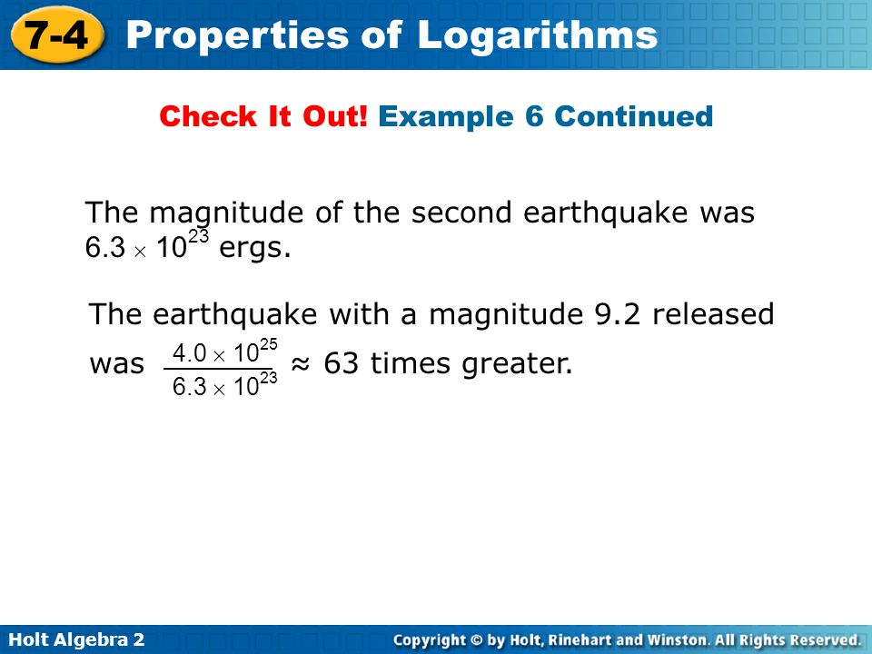 Holt Algebra 2 7-4 Properties of Logarithms Lesson Quiz: Part I Express each as a single logarithm.