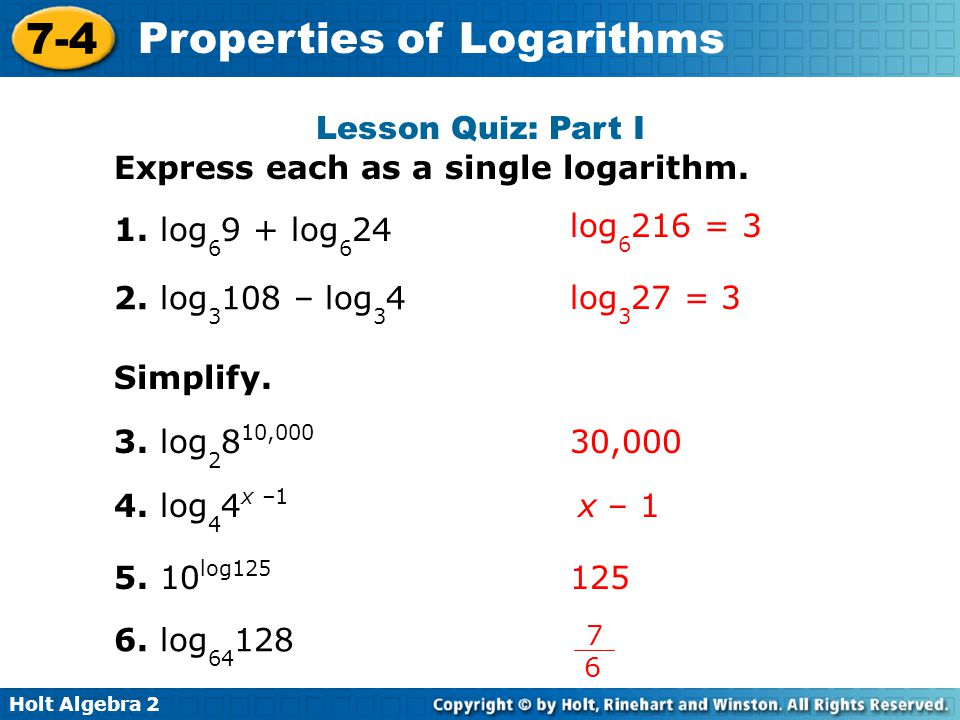 Holt Algebra 2 7-4 Properties of Logarithms Lesson Quiz: Part II Use a calculator to find each logarithm to the nearest thousandth.