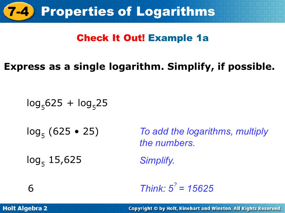Holt Algebra 2 7-4 Properties of Logarithms Express as a single logarithm.