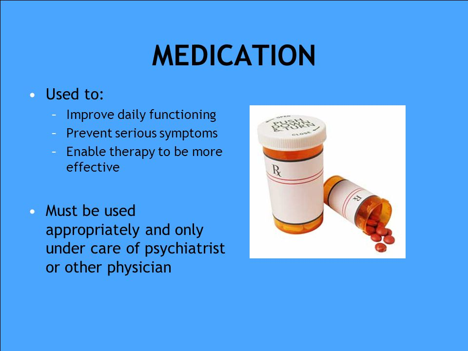 """EFFECTIVE TREATMENT Therapy, Medication –Sometimes combination works best No """"silver bullet"""" or quick fix – timeframe depends on: –Severity of disorde"""