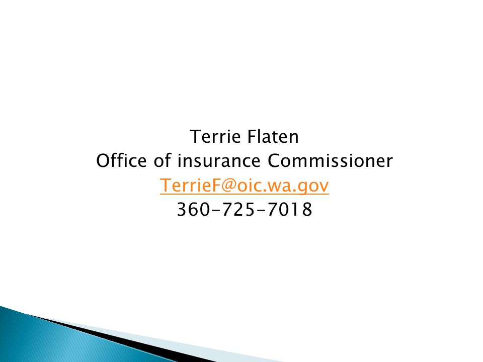 Terrie Flaten Office of insurance Commissioner TerrieF@oic.wa.gov 360-725-7018