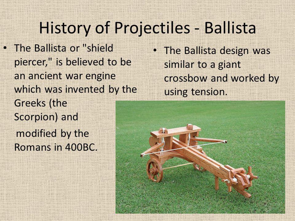 History of Projectiles - Ballista The Ballista or