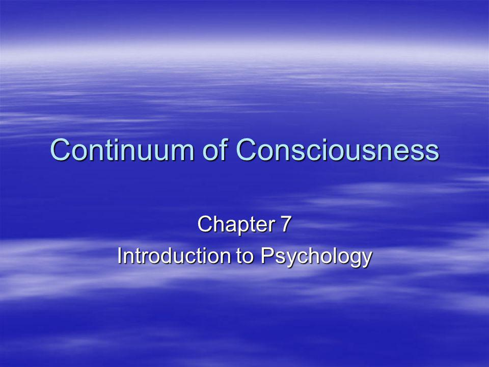 Continuum of Consciousness Chapter 7 Introduction to Psychology
