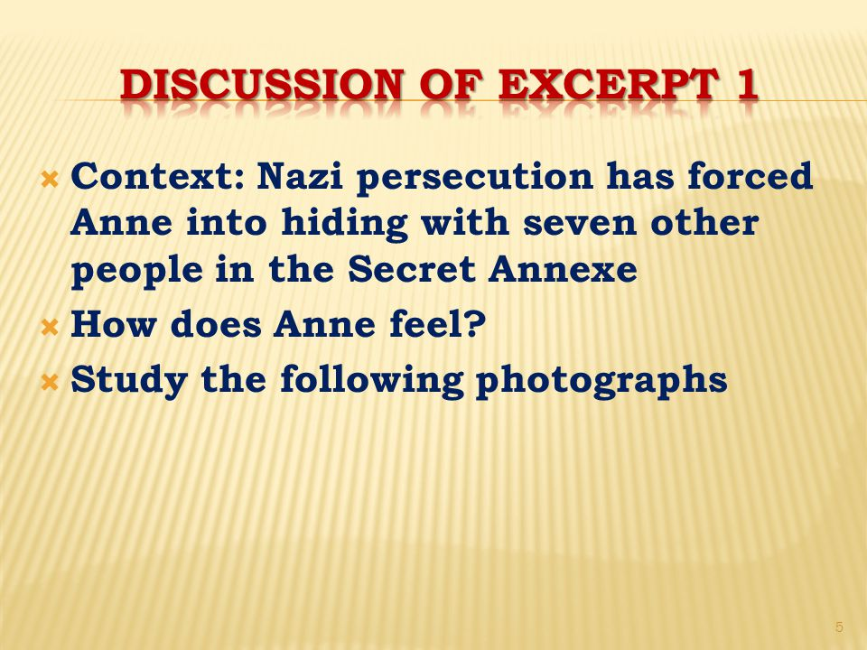  Context: Nazi persecution has forced Anne into hiding with seven other people in the Secret Annexe  How does Anne feel.