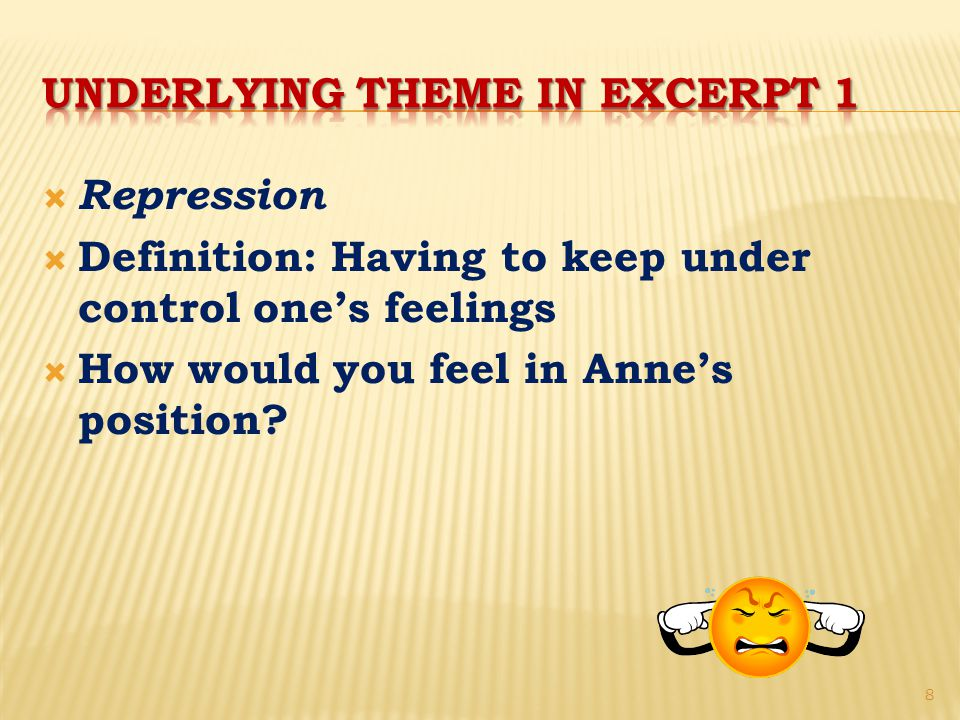  Repression  Definition: Having to keep under control one's feelings  How would you feel in Anne's position.