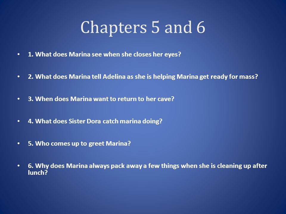Chapters 5 and 6 7.Where is Marina s cave. 8.
