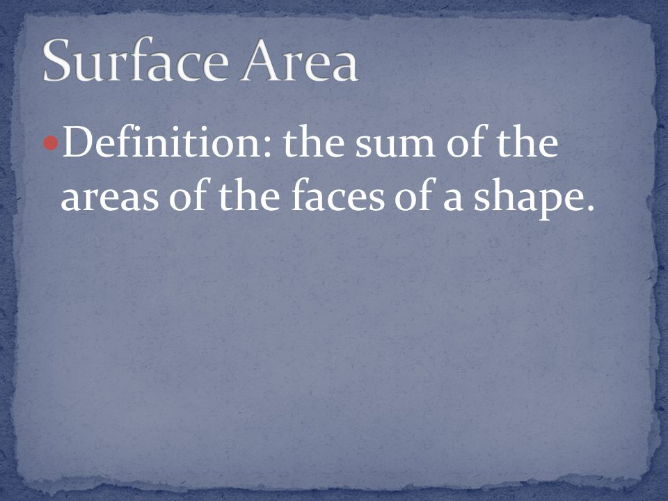 Definition: the sum of the areas of the faces of a shape.