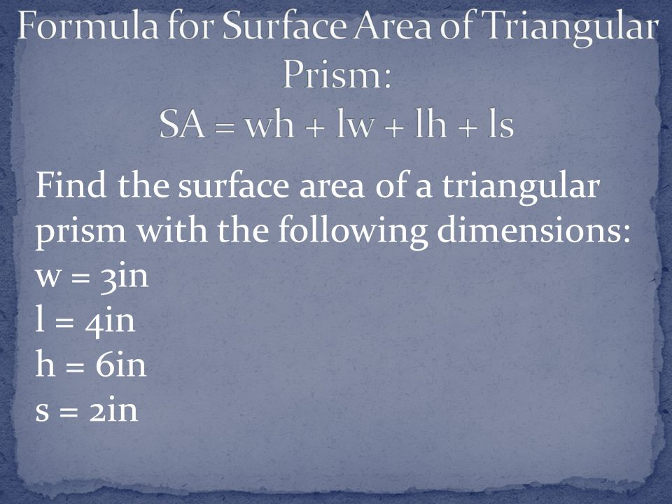 Find the surface area of a triangular prism with the following dimensions: w = 3in l = 4in h = 6in s = 2in