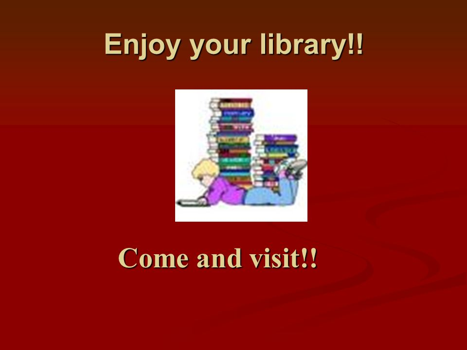 Enjoy your library!! Come and visit!!