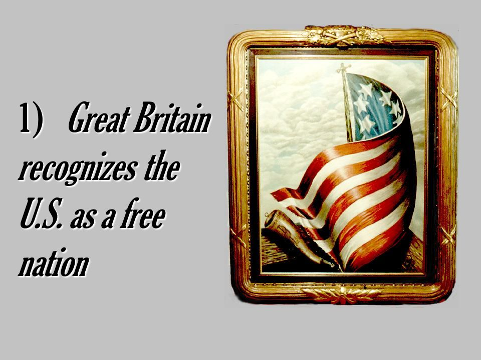 1) Great Britain recognizes the U.S. as a free nation
