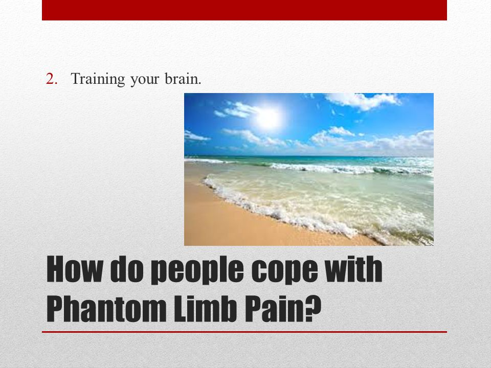 How do people cope with Phantom Limb Pain 2.Training your brain.