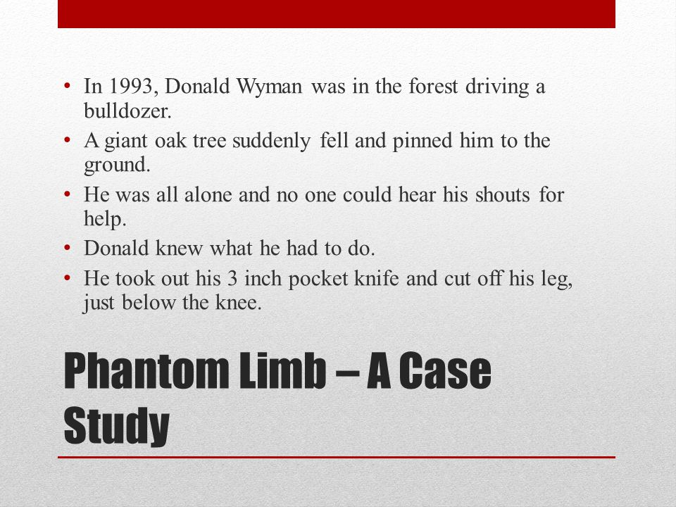 Phantom Limb – A Case Study In 1993, Donald Wyman was in the forest driving a bulldozer.